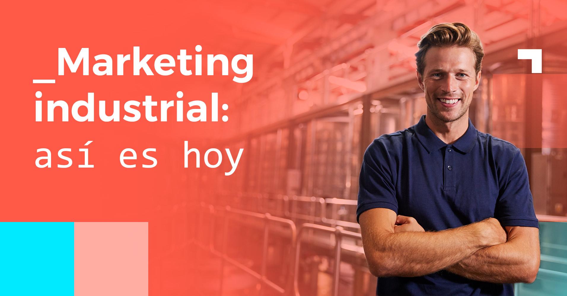 Marketing industrial - así es hoy