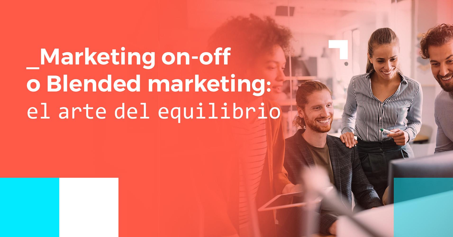 Marketing on-off o Blended marketing:el arte del equilibrio