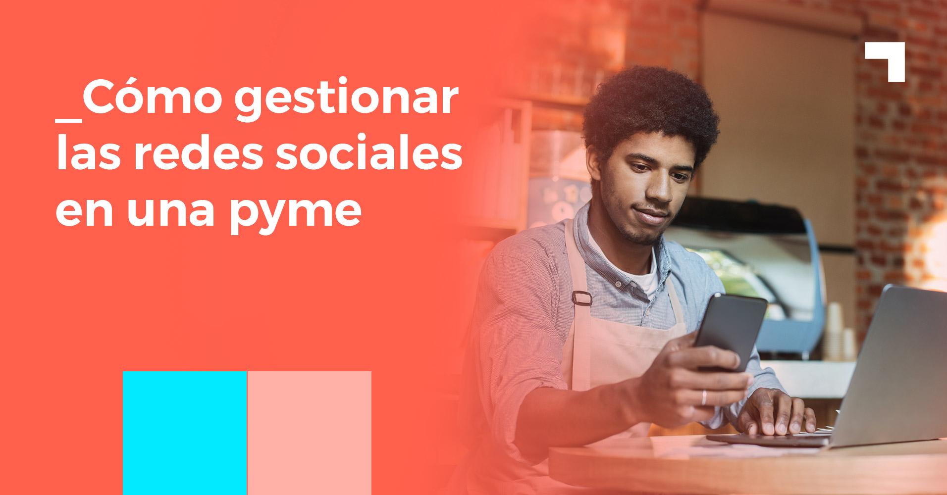 Cómo gestionar las redes sociales en una pyme [con ejemplos]